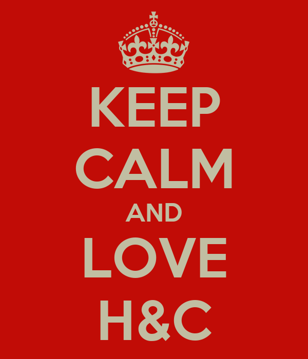 KEEP CALM AND LOVE H&C
