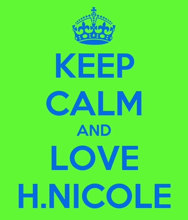 KEEP CALM AND LOVE H.NICOLE