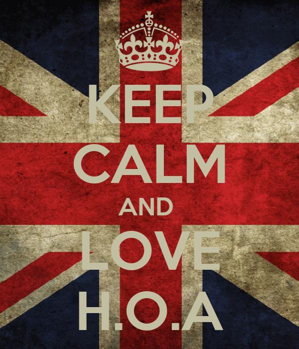 KEEP CALM AND  LOVE H.O.A