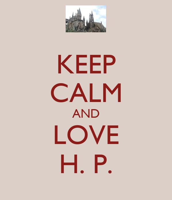 KEEP CALM AND LOVE H. P.