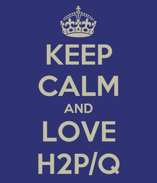 KEEP CALM AND LOVE H2P/Q