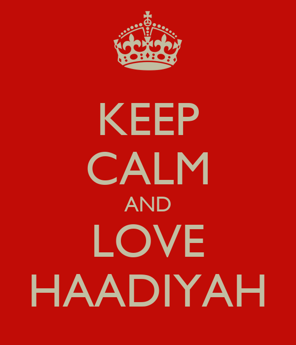 KEEP CALM AND LOVE HAADIYAH