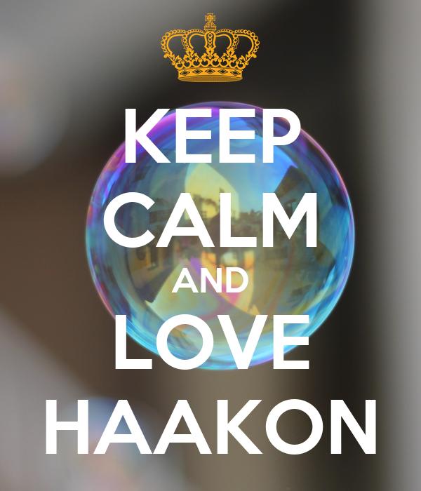 KEEP CALM AND LOVE HAAKON