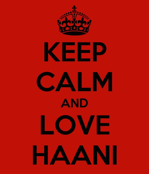 KEEP CALM AND LOVE HAANI