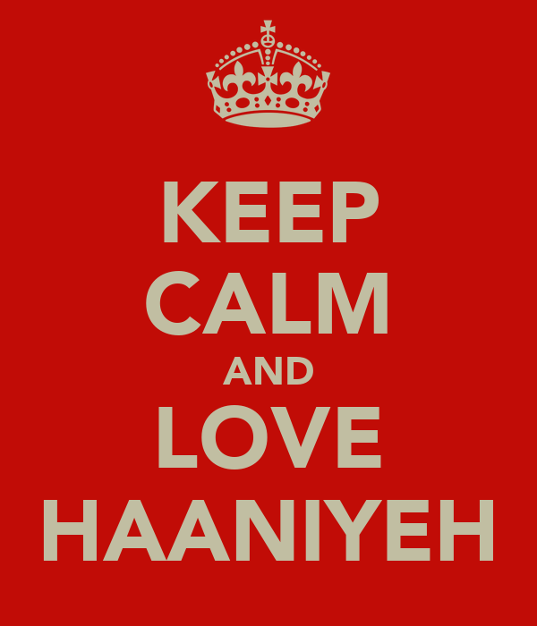 KEEP CALM AND LOVE HAANIYEH