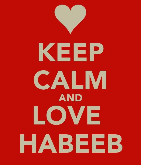 KEEP CALM AND LOVE  HABEEB