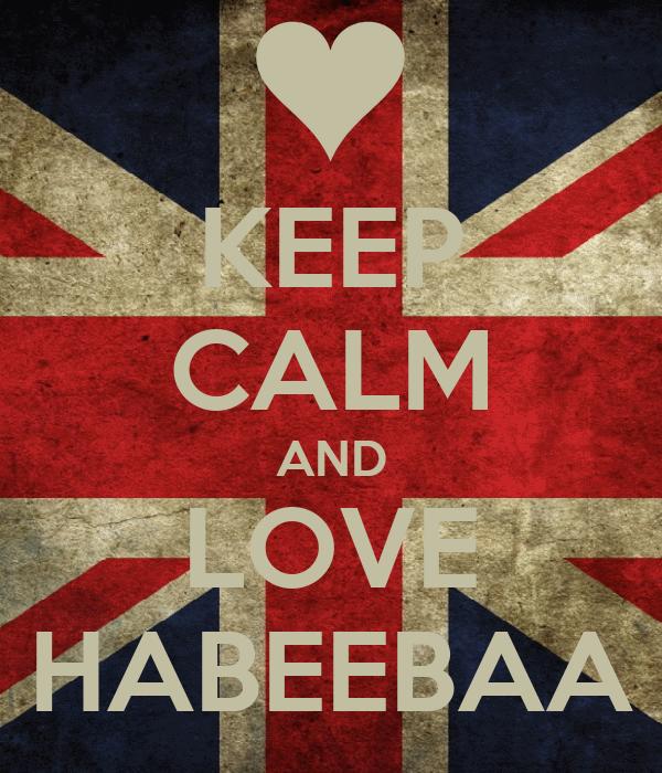 KEEP CALM AND LOVE HABEEBAA