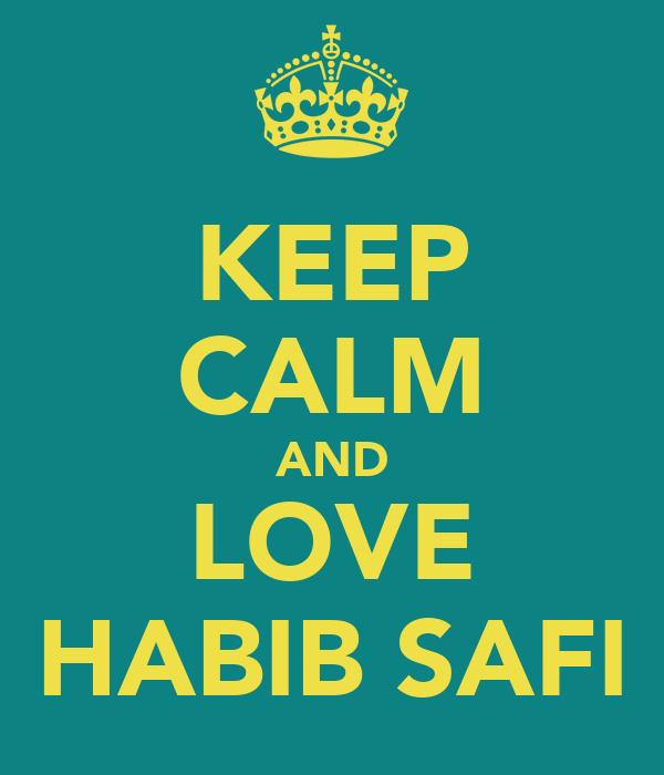 KEEP CALM AND LOVE HABIB SAFI