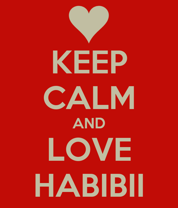 KEEP CALM AND LOVE HABIBII