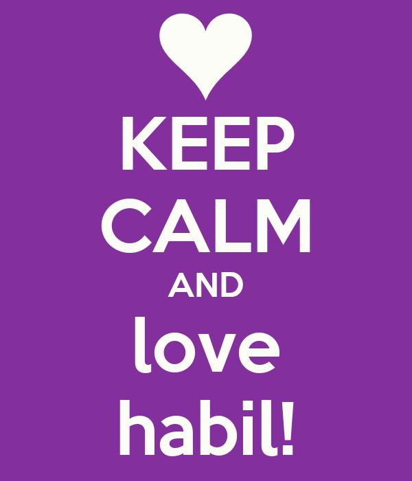 KEEP CALM AND love habil!