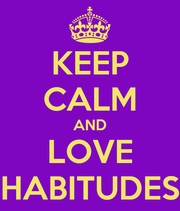 KEEP CALM AND LOVE HABITUDES