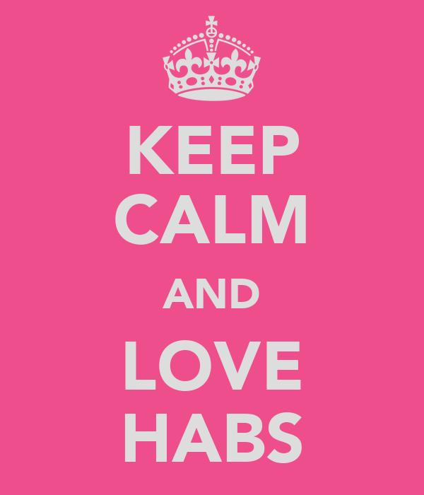 KEEP CALM AND LOVE HABS