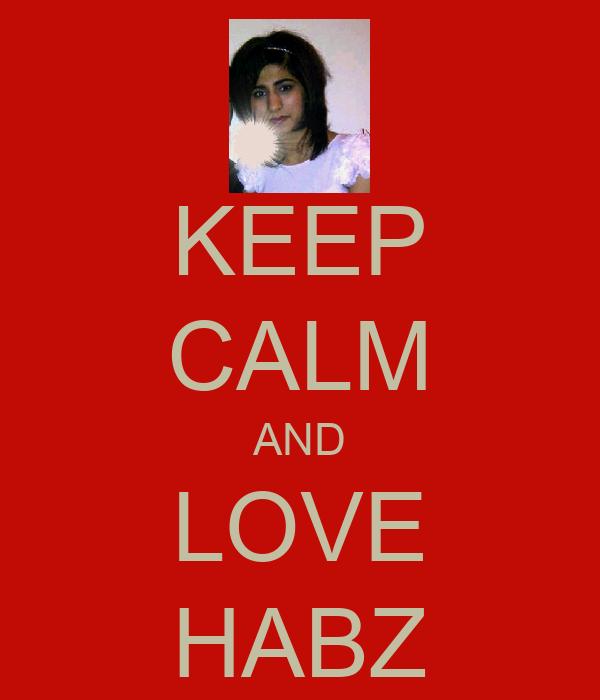 KEEP CALM AND LOVE HABZ