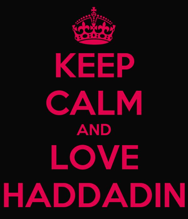 KEEP CALM AND LOVE HADDADIN