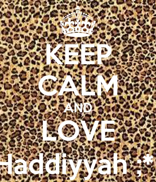 KEEP CALM AND LOVE Haddiyyah ;*
