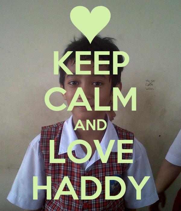 KEEP CALM AND LOVE HADDY