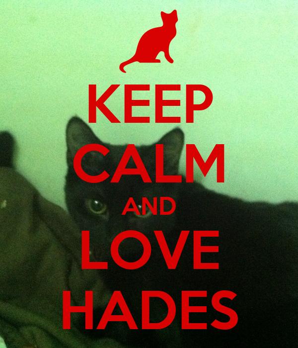 KEEP CALM AND LOVE HADES