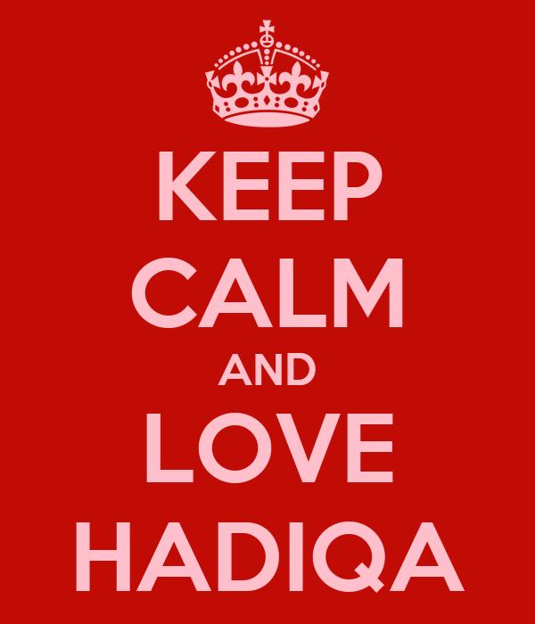 KEEP CALM AND LOVE HADIQA