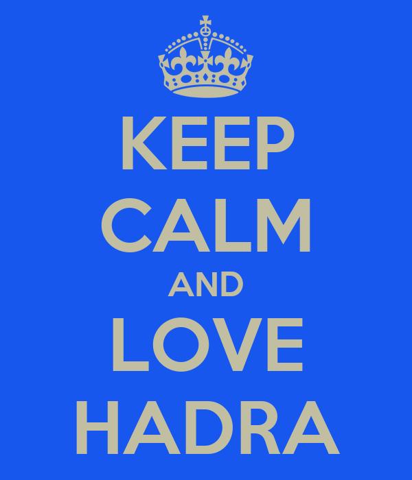 KEEP CALM AND LOVE HADRA