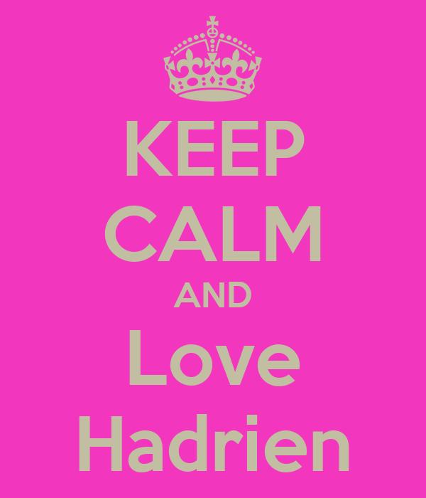 KEEP CALM AND Love Hadrien