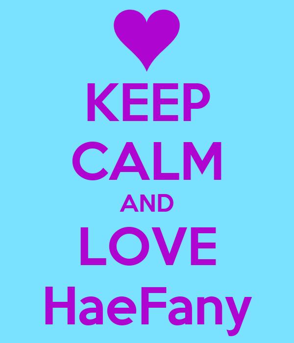 KEEP CALM AND LOVE HaeFany