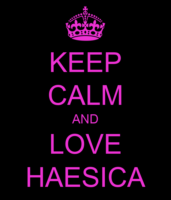 KEEP CALM AND LOVE HAESICA