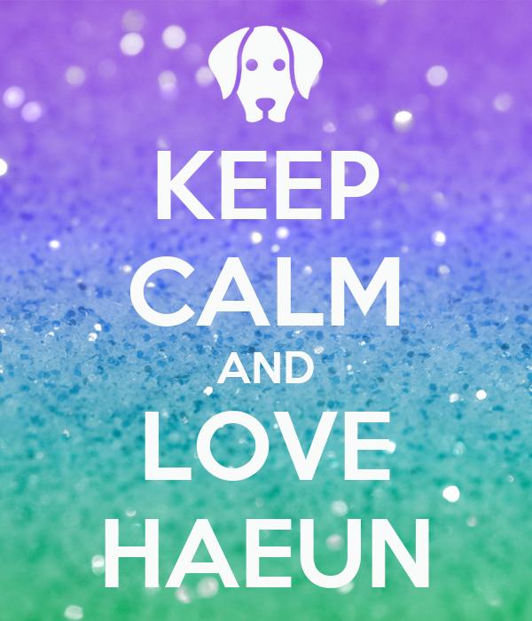 KEEP CALM AND LOVE HAEUN