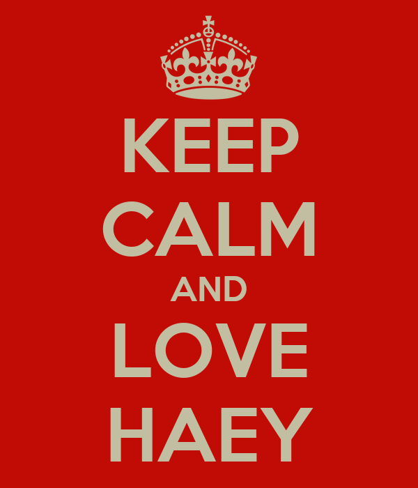 KEEP CALM AND LOVE HAEY