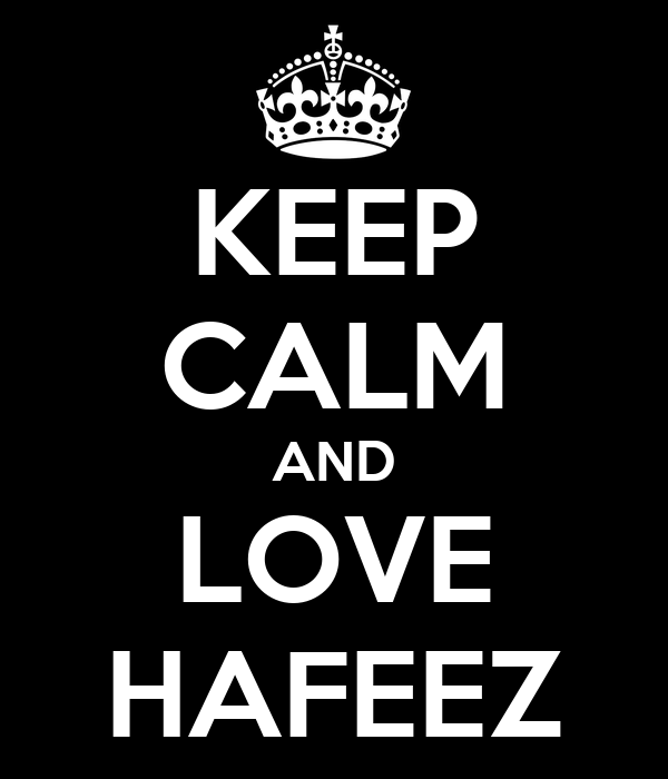 KEEP CALM AND LOVE HAFEEZ