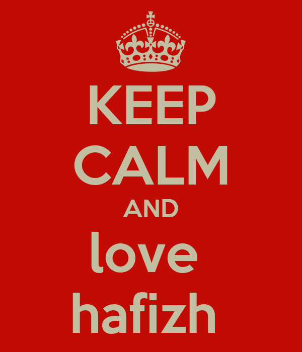 KEEP CALM AND love  hafizh