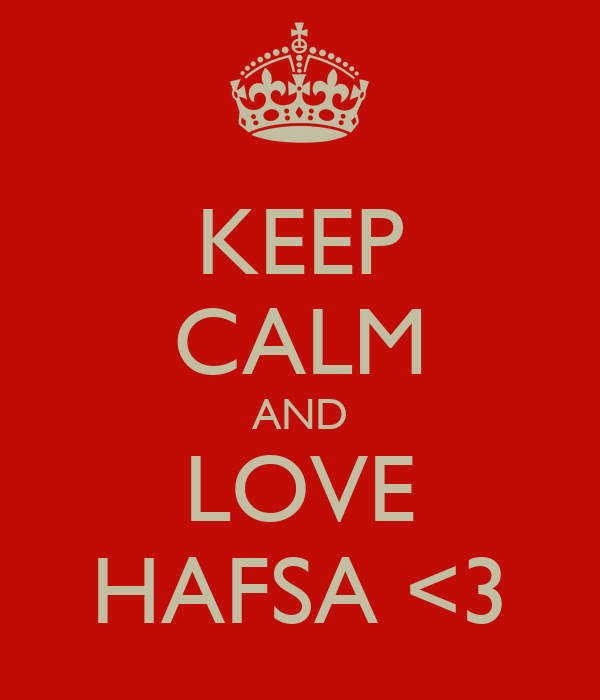 KEEP CALM AND LOVE HAFSA <3