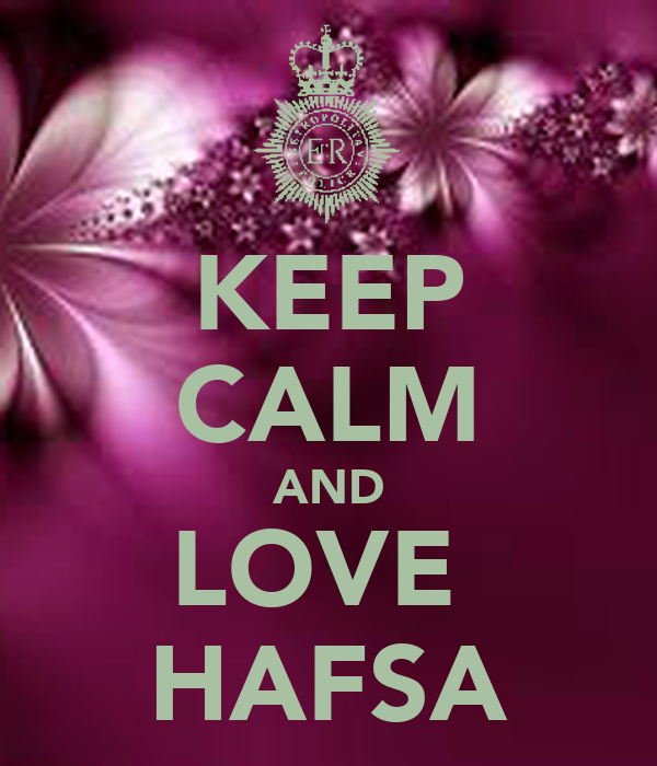 KEEP CALM AND LOVE  HAFSA