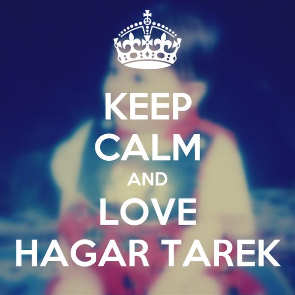 KEEP CALM AND LOVE HAGAR TAREK