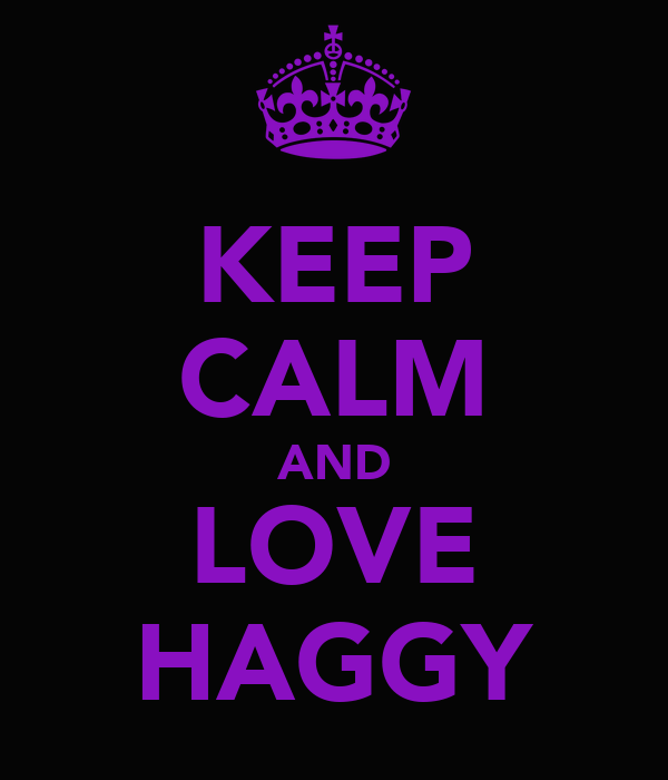 KEEP CALM AND LOVE HAGGY