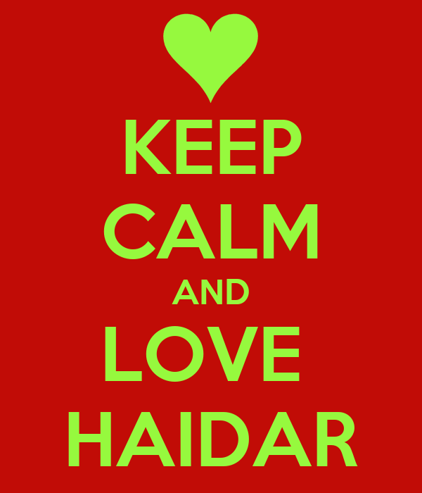 KEEP CALM AND LOVE  HAIDAR