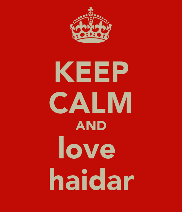 KEEP CALM AND love  haidar