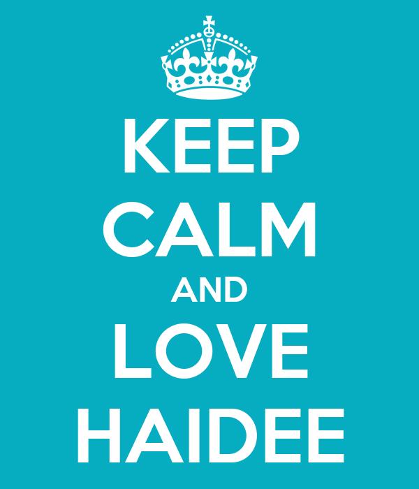KEEP CALM AND LOVE HAIDEE