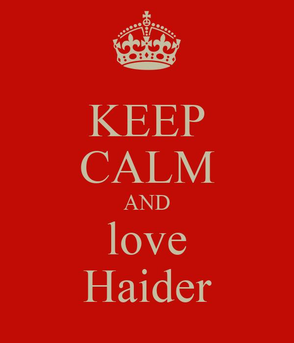 KEEP CALM AND love Haider