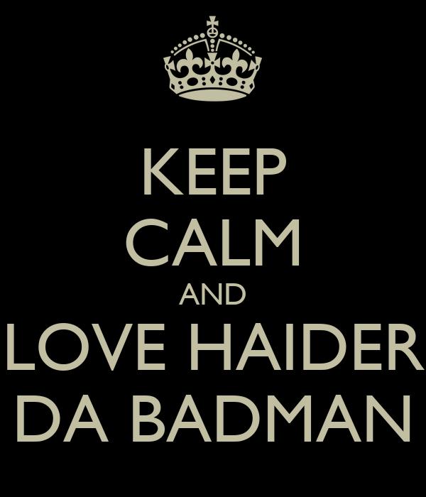 KEEP CALM AND LOVE HAIDER DA BADMAN