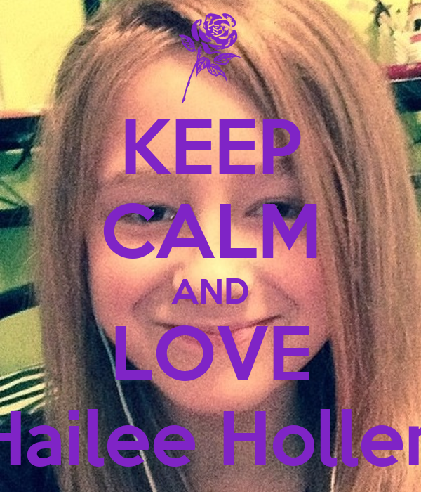 KEEP CALM AND LOVE Hailee Hollen