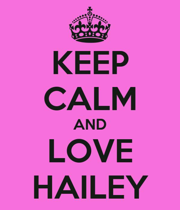 KEEP CALM AND LOVE HAILEY