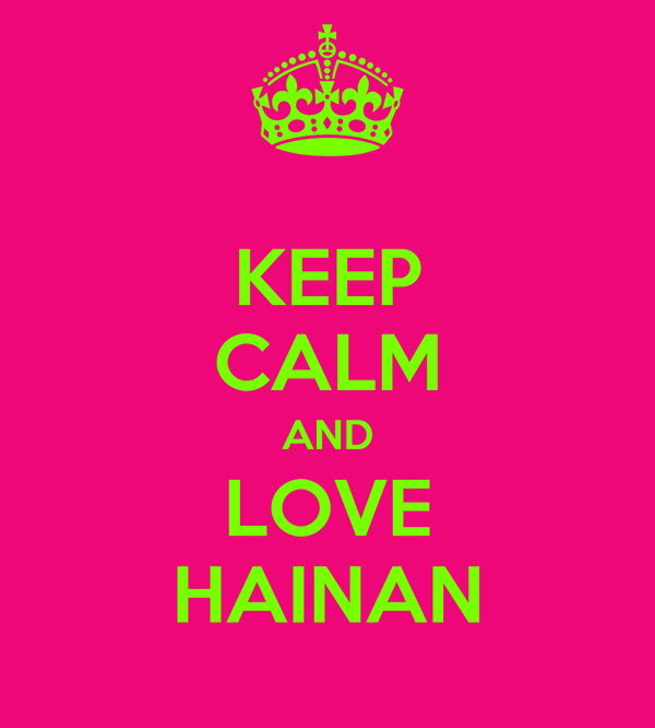 KEEP CALM AND LOVE HAINAN