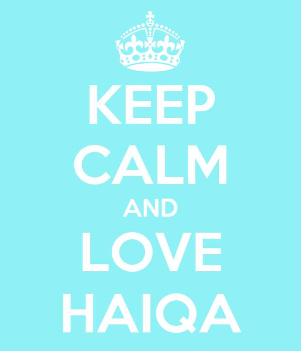 KEEP CALM AND LOVE HAIQA