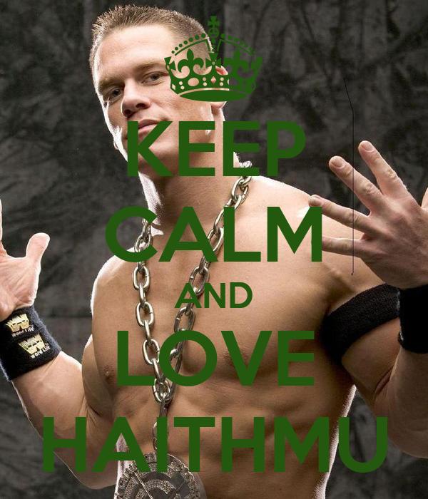 KEEP CALM AND LOVE HAITHMU