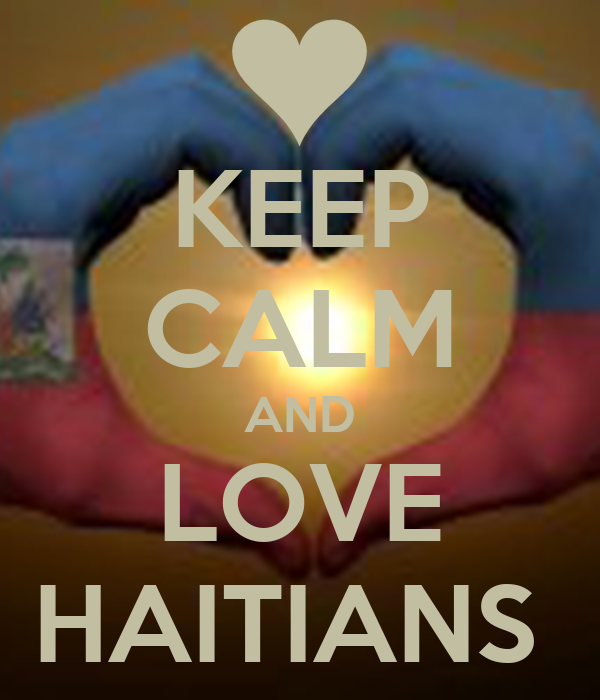 KEEP CALM AND LOVE HAITIANS