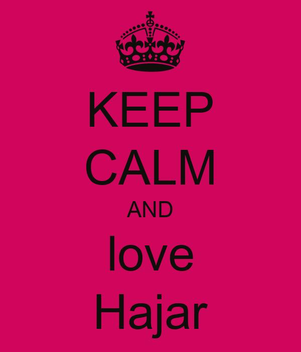 KEEP CALM AND love Hajar