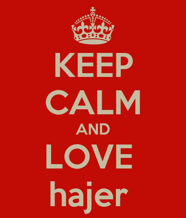 KEEP CALM AND LOVE  hajer