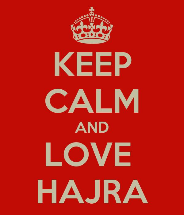 KEEP CALM AND LOVE  HAJRA