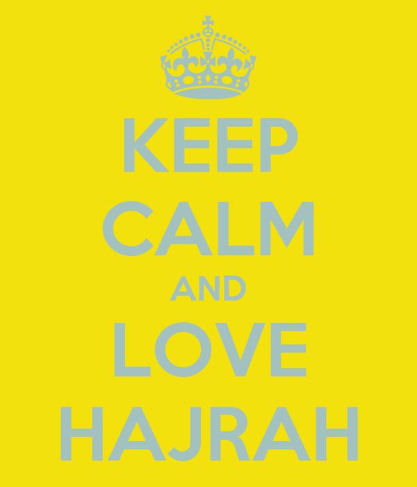 KEEP CALM AND LOVE HAJRAH