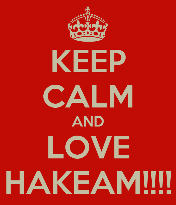 KEEP CALM AND LOVE HAKEAM!!!!